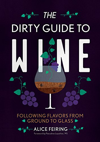 The Dirty Guide to Wine: Following Flavor from Ground to Glass by Alice Feiring