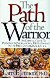 The Path of the Warrior: An Ethical Guild to Personal & Professional Development in the Field of Criminal Justice