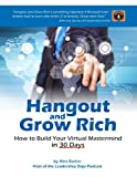 img - for Hangout and Grow Rich : How to Build Your Virtual Mastermind in 30 Days book / textbook / text book