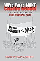 We Are NOT Charlie Hebdo!: Free Thinkers Question the French 9/11