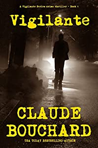 Vigilante: A Vigilante Series Crime Thriller by Claude Bouchard ebook deal