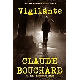 Vigilante: A Vigilante Series crime thriller ~ Claude Bouchard