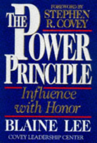 The Power Principle: INFLUENCE WITH HONOR, BLAINE LEE, STEPHEN R. COVEY