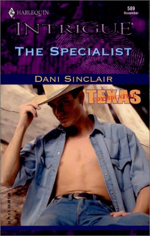 The Specialist (Harlequin Intrigue, No. 589)(Texas Confidential), Dani Sinclair