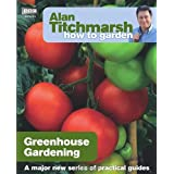 Alan Titchmarsh How to Garden: Greenhouse Gardeningby Alan Titchmarsh