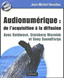 Audionumrique : de l'acquisition  la diffusion : Avec Goldware, Steinberg wavelab et Sony Soundforge