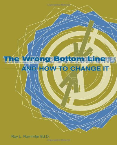 The Wrong Bottom Line: And How to Change It