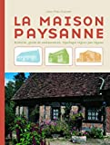 La maison paysanne : Histoire, guide de restauration, typologie rgion par rgion