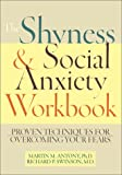 The Shyness & Social Anxiety Workbook: Proven Techniques for Overcoming Your Fears (1572242167) by Martin M. Antony
