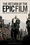 img - for The Return of the Epic Film: Genre, Aesthetics and History in the 21st Century book / textbook / text book