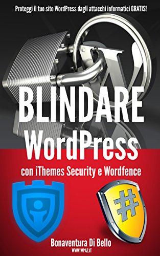 Blindare WordPress con iThemes Security e Wordfence Proteggi il tuo sito WordPress dagli attacchi informatici  PDF