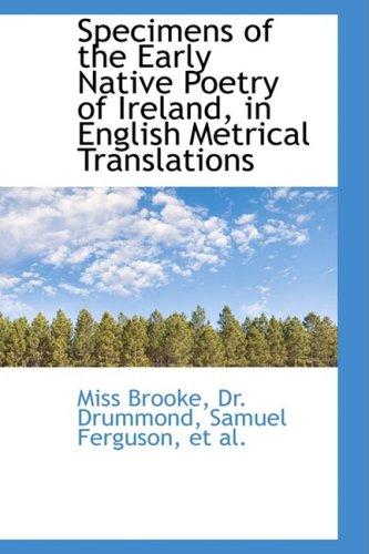 Specimens of the Early Native Poetry of Ireland, in English Metrical Translations