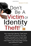 img - for Don't Be a Victim of Identity Theft!: Very Important Identity Theft Facts You Need To Know So You Can Protect Yourself from Credit Card Fraud, ... Get Duped From Online and Offline ID Thefts book / textbook / text book
