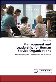 Management And Leadership For Human Service Organizations: Philanthropy And Government Relationship