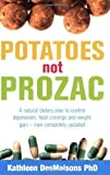 Potatoes Not Prozac: How to Control Depression, Food Cravings and Weight Gain