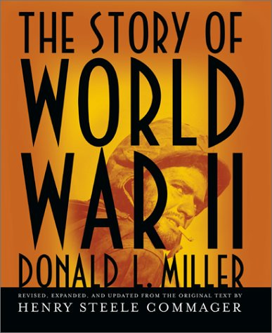 The Story of World War II: Revised, expanded, and updated from the original text by Henry Steele Commager, Donald L. Miller, Henry Steele Commager