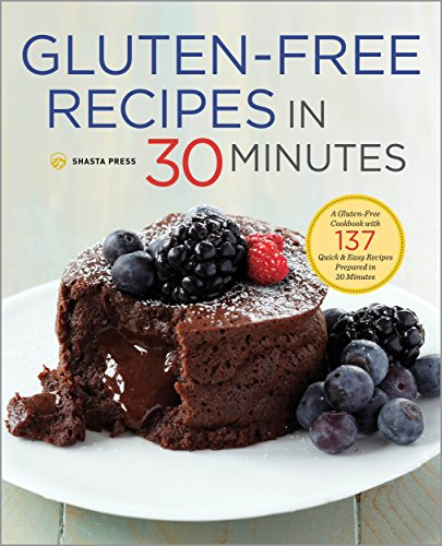 Gluten-Free Recipes in 30 Minutes: A Gluten-Free Cookbook with 137 Quick & Easy Recipes Prepared in 30 Minutes by Shasta Press