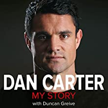 Dan Carter: My Story (       UNABRIDGED) by Dan Carter, Duncan Greive Narrated by Clayton Carrick-Leslie