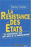 echange, troc Samy Cohen - La résistance des États : Les démocraties face aux défis de la mondialisation