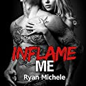 Inflame Me: Ravage MC, Book 4 Audiobook by Ryan Michele Narrated by Lidia Dornet, Sebastian York