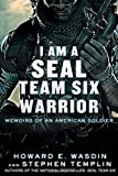 I Am a SEAL Team Six Warrior: Memoirs of an American Soldier by Wasdin, Howard E., Templin, Stephen Original Edition (4/24/2012)