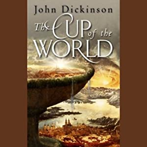 The Cup of the World | [John Dickinson]