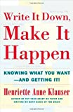 Write It Down, Make It Happen: Knowing What You Want And Getting It by Henriette Anne Klauser