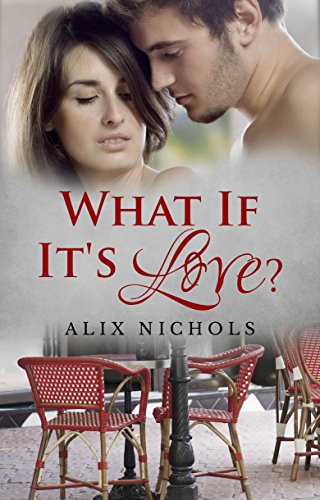 Alix Nichols - What If It's Love? (Bistro La Bohème Book 1)