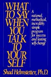 What to Say When You Talk to Your Self (1567310028) by Helmstetter, Shad