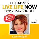 Be Happy & Live Life Now Hypnosis Bundle | Leslie Riopel