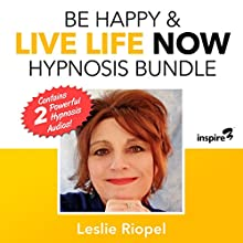 Be Happy & Live Life Now Hypnosis Bundle Speech by Leslie Riopel Narrated by Leslie Riopel