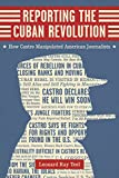 img - for Reporting the Cuban Revolution: How Castro Manipulated American Journalists (Media and Public Affairs) book / textbook / text book