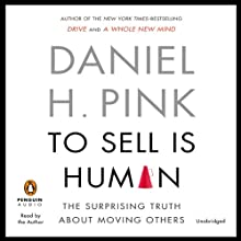 To Sell Is Human: The Surprising Truth about Moving Others (       UNABRIDGED) by Daniel H. Pink Narrated by Daniel H. Pink