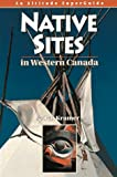 img - for Native Sites in Western Canada (An Altitude Superguide) book / textbook / text book