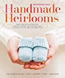 Jennifer Casa Handmade Heirlooms: Crafting with Intention, Making Things That Matter, and Connecting to Family and Tradition