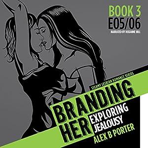 Branding Her 3: Exploring Jealousy [E05 & E06] Audiobook