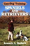 img - for Gun-Dog Training Spaniels and Retrievers Hardcover September 1, 1982 book / textbook / text book