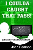 I Coulda Caught That Pass!:a true story about fake football