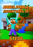 Unbelievable Adventures of Steve: A Minecraft Novel: Marvelous Adventure Story of Steve. Steves Minecraft Adventures Book Series. The Masterpiece for all Miencraft Fans!
