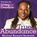 Living from the Overflow: A Practical Guide to the Life of Plentitude (       UNABRIDGED) by Michael Bernard Beckwith Narrated by Michael Bernard Beckwith