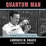 Quantum Man: Richard Feynman's Life in Science | Lawrence M. Krauss