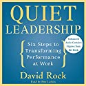 Quiet Leadership: Six Steps to Transforming Performance at Work (       UNABRIDGED) by David Rock Narrated by Pete Larkin