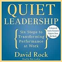 Quiet Leadership: Six Steps to Transforming Performance at Work | Livre audio Auteur(s) : David Rock Narrateur(s) : Pete Larkin