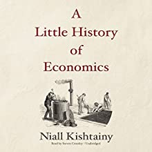 A Little History of Economics Audiobook by Niall Kishtainy Narrated by Steven Crossley