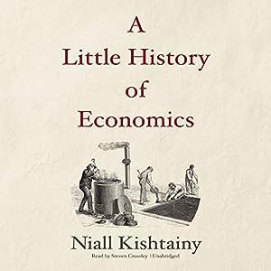 A Little History of Economics Hörbuch von Niall Kishtainy Gesprochen von: Steven Crossley