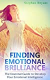 Finding Emotional Brilliance: The Essential Guide to Develop Your Emotional Intelligence (Improve Emotional Intelligence)