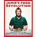 Jamie's Food Revolution: Rediscover How to Cook Simple, Delicious, Affordable Meals