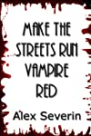 Make the Streets Run Vampire Red