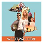 Wish I Was Here (Music from the Motio...
