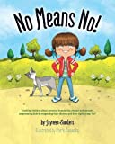 img - for No Means No!: Teaching children about personal boundaries, respect and consent; empowering kids by respecting their choices and their right to say, 'No!' book / textbook / text book